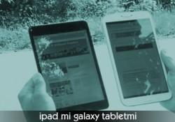 İpad Mi Galaxy Tablet Mi ?